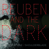 Reuben and the Dark - Shoulderblade