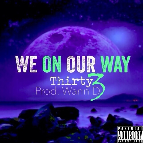 thirty3 - We On Our Way Produced By @WannD (Explicit)
