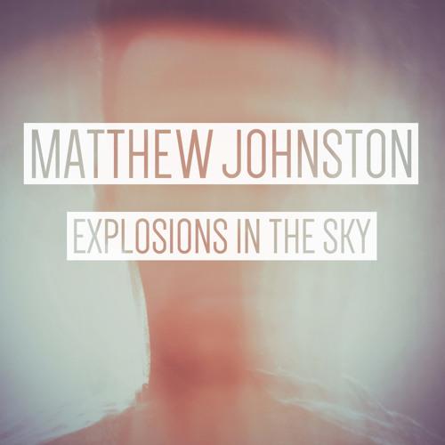 MATTHEW JOHNSTON - Explosions In The Sky
