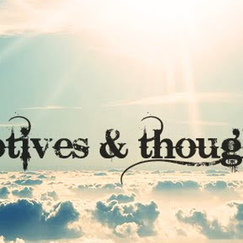 Motives And Thoughts.