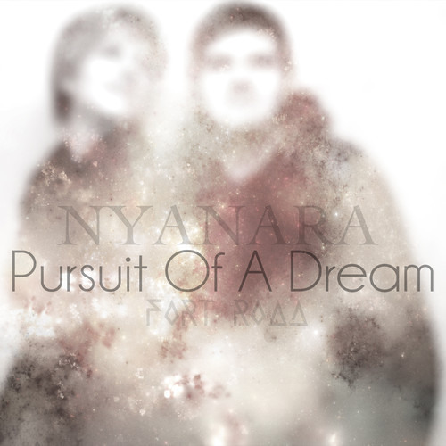 Pursuit Of A Dream by Nyanara & Fort Road