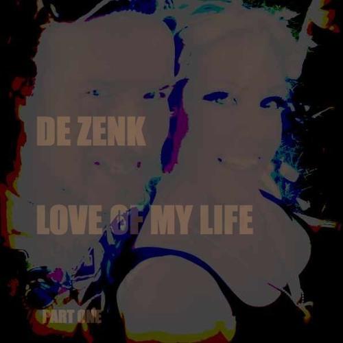 De Zenk-love of my life part 1 - original mix