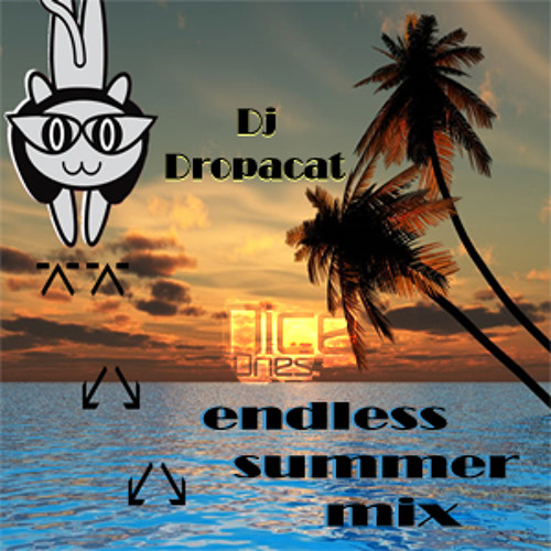 Dj Drop a cat =^-^=Nice Ones Endless Summer Mix