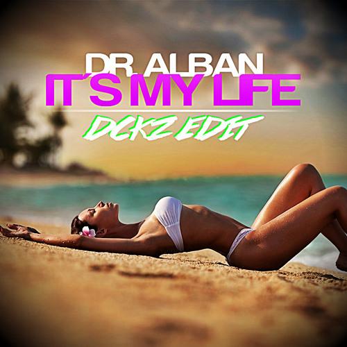 Dr Alban - It's My Life (DCKZ Edit)