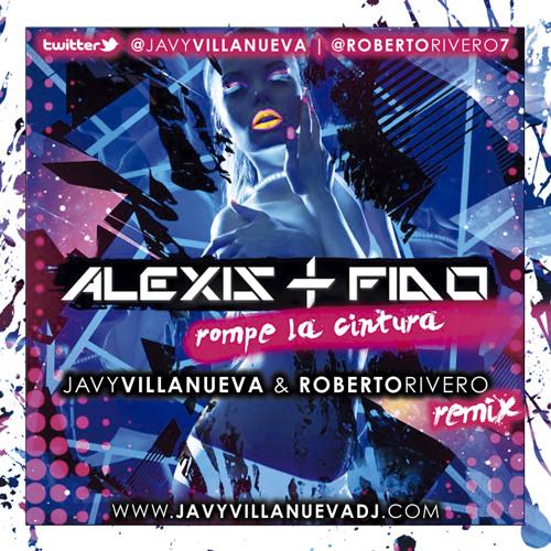 Alexis Y Fido - Rompe La Cintura (Javy Villanueva & Roberto Rivero Remix)