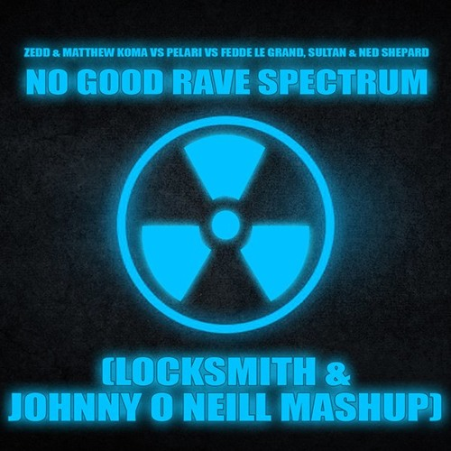 No Good Rave Spectrum (Locksmith & Johnny O'Neill Mashup) [FREE DOWNLOAD]