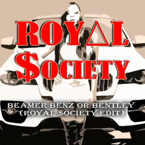 Beamer Benz or Bentley (Royal $ociety Edit)
