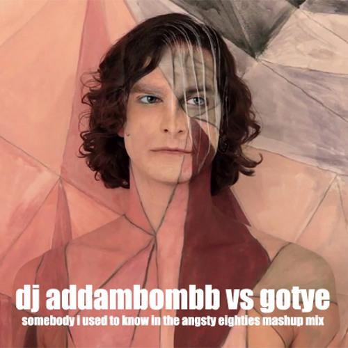 "Gotye - ""Somebody I Used To Know (in the angsty 80's)"" dj addambombb's multi-mash"
