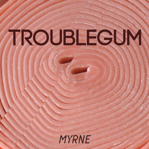 Troublegum by Myrne