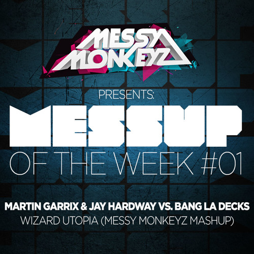 Martin Garrix & Jay Hardway vs. Bang La Decks - Wizard Utopia (Messy Monkeyz Mashup)