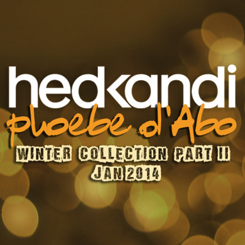 Hed Kandi Resident Phoebe d'Abo: Winter Collection Part II [Jan 2014]