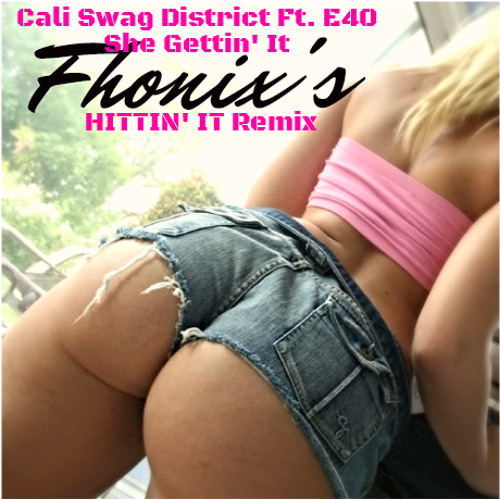 Cali Swag Distrit FT. E40 - She Gettin' It (FHONIX's HITTIN' IT Remix)[FULL][FREE DL]