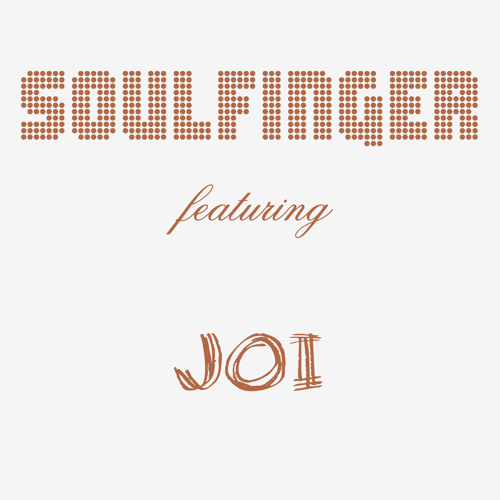 "SOULFINGER featuring JOI : ""If & When"""