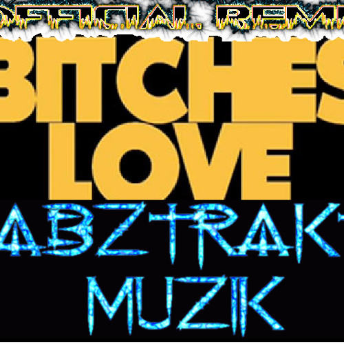 Bitches love ABZTRAKT MUZIK - OFFICIAL REMIX 2014