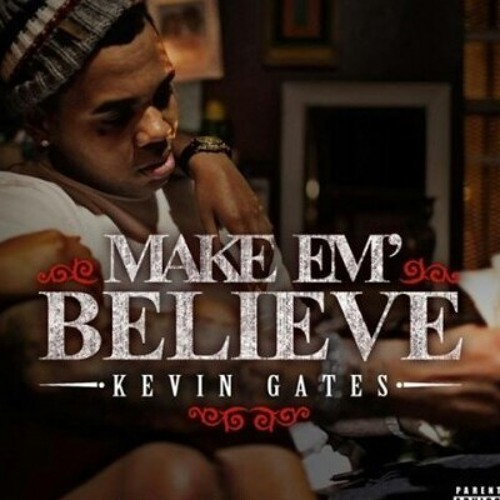 Kevin Gates Make em believe by Fourfivesouth on SoundCloud - Hear