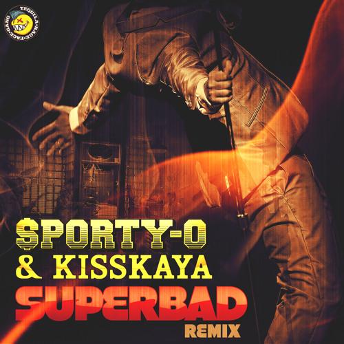 "Sporty-O & Kisskaya : ""Superbad Remix"" FREE DOWNLOAD!!!!"