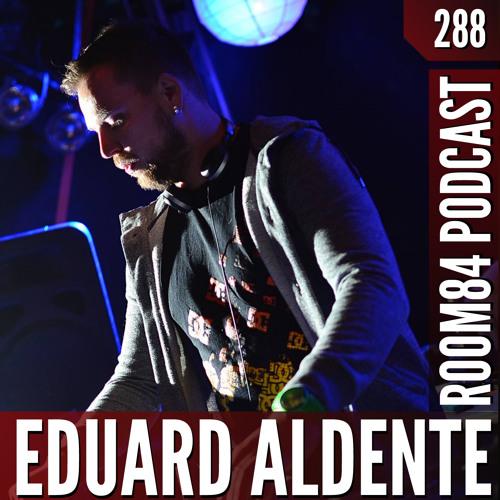 R84 PODCAST288:  EDUARD ALDENTE