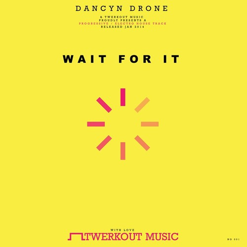 Dancyn Drone - Wait For It [Twerkout Music] Release on Beatport Jan 31st
