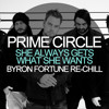 Prime Circle - She Always Gets What She Wants (Byron Fortune Re-Chill)