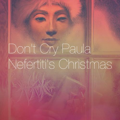 DON'T CRY PAULA - NEFERTITI'S CHRISTMAS