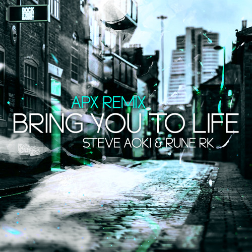 Steve Aoki & Rune RK - Bring You To Life (APX Remix)