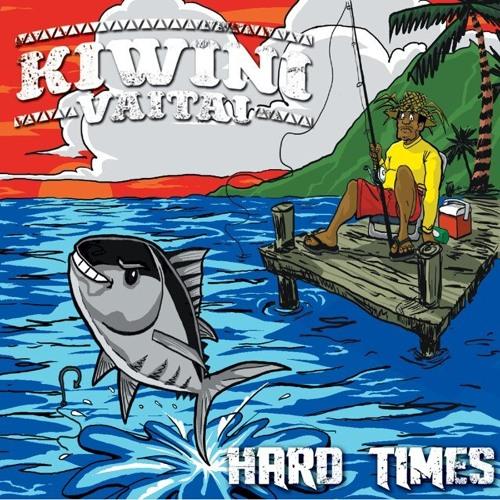 Hard Times - Kiwini Vaitai