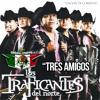 TRES AMIGOS - LOS TRAFICANTES DEL NORTE 2014(BY DISCO MOVIL MAX)