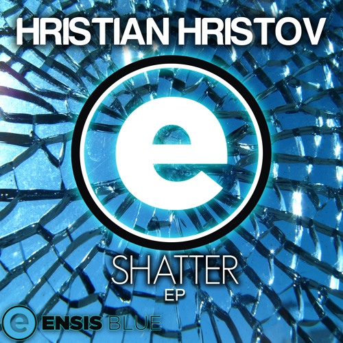 Hristian Hristov - Shatter (Original Mix) [OUT NOW!]