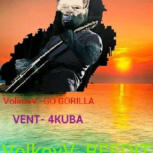 VENT - 4KUBA GO GORILLA (VolkovV reedit) demo№1