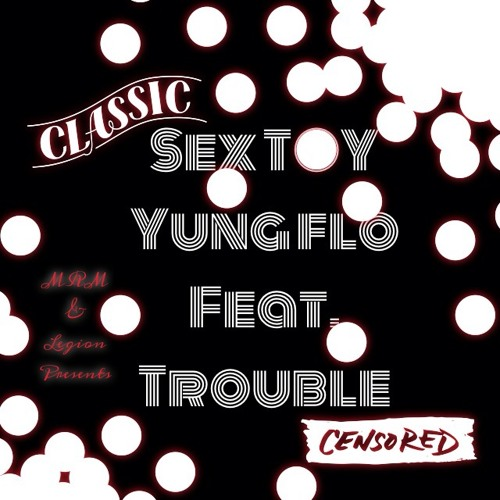 SEX TOY(Yung Flo Feat. Trouble)Mixed By Yung Flo
