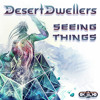 Desert Dwellers - SEEING THINGS REMIXES - TWISTED   {TEASER FILE}