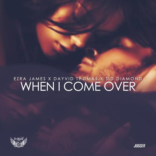 When I Come Over (Feat. Dayvid Thomas & Sid Diamond)