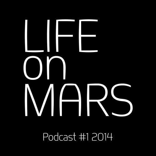 LIFE On MARS 2014 Podcast Series #1