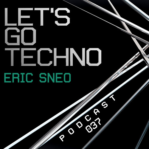 Let's Go Techno Podcast 037 with Eric Sneo