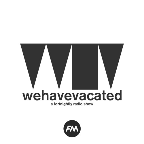 We Have Vacated | A Fortnightly Radio Show