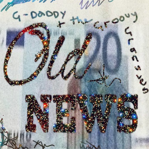 G - Daddy And The Groovy Granules - Old News