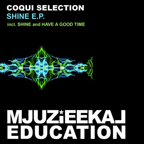 OUT NOW! Coqui Selection - Have A Good Time (Original Mix)