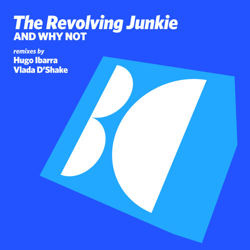 The Revolving Junkie - And Why Not (Vlada D'Shake Remix)