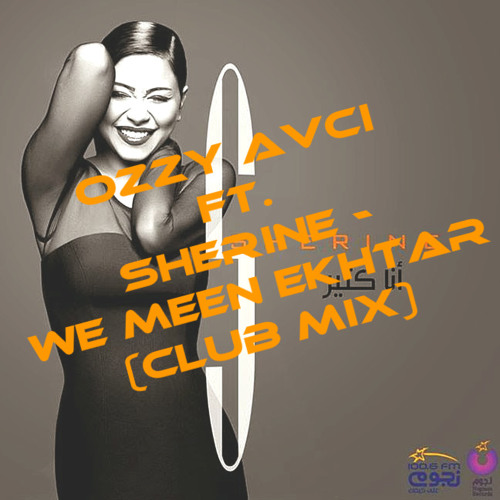 OZZY AVCI Ft. Sherine - We Meen Ekhtar (Club Mix)