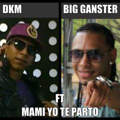 Mami Yo Te Parto-DKM ft Big Ganster