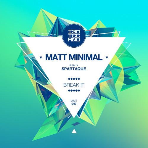 Matt Minimal - Break It (Spartaque Remix)[IAMT] OUT NOW
