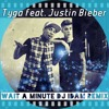 Tyga feat. Justin Bieber - Wait A Minute (Dj Idam Remix).MP3