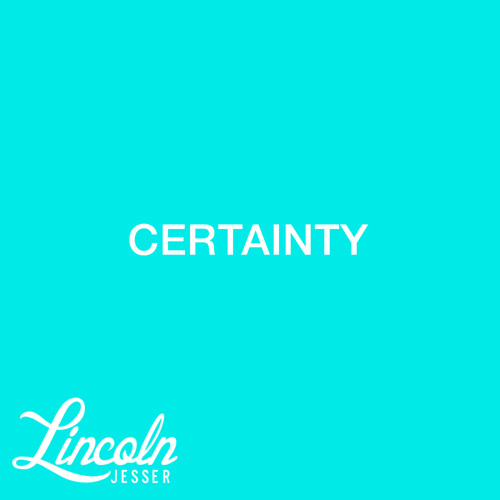 Lincoln Jesser - Certainty