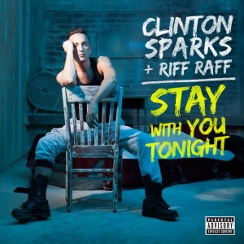 Clinton Sparks - Stay With You Tonight Ft. Riff Raff