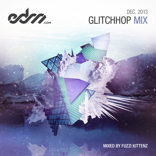 EDM.com GlitchHop Mix December 2013 - Mixed by Fuzzi Kittenz