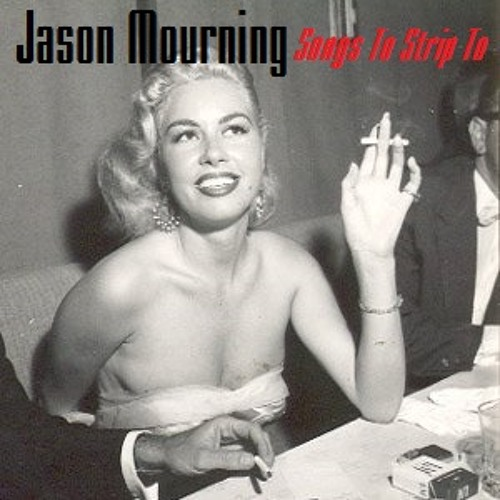 Jason Mourning - Songs To Strip To Mix