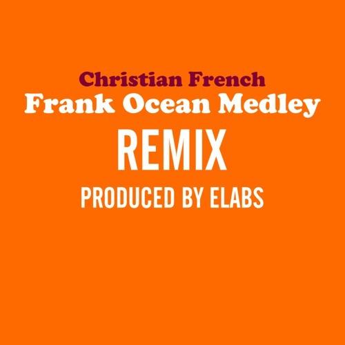 Frank Ocean Medley REMIX REMASTERED (Prod. by Elabs)