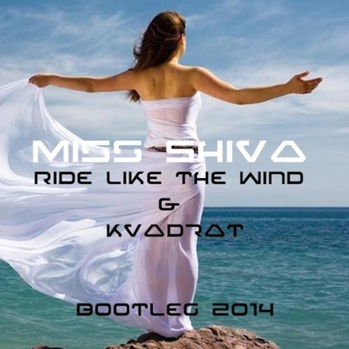 Miss Shiva * Ride like the wind & Kvadrat * 2014  Bootleg