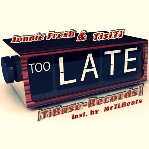 Jonnie Fresh & TisiTi - Too Late (Inst. MrJLBeats) - [TiBase-Records]