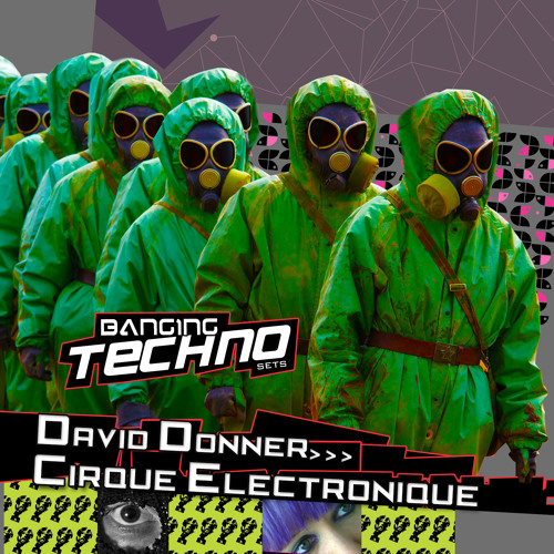 BANGING TECHNO sets 073 >> David Donner // Cirque Electronique